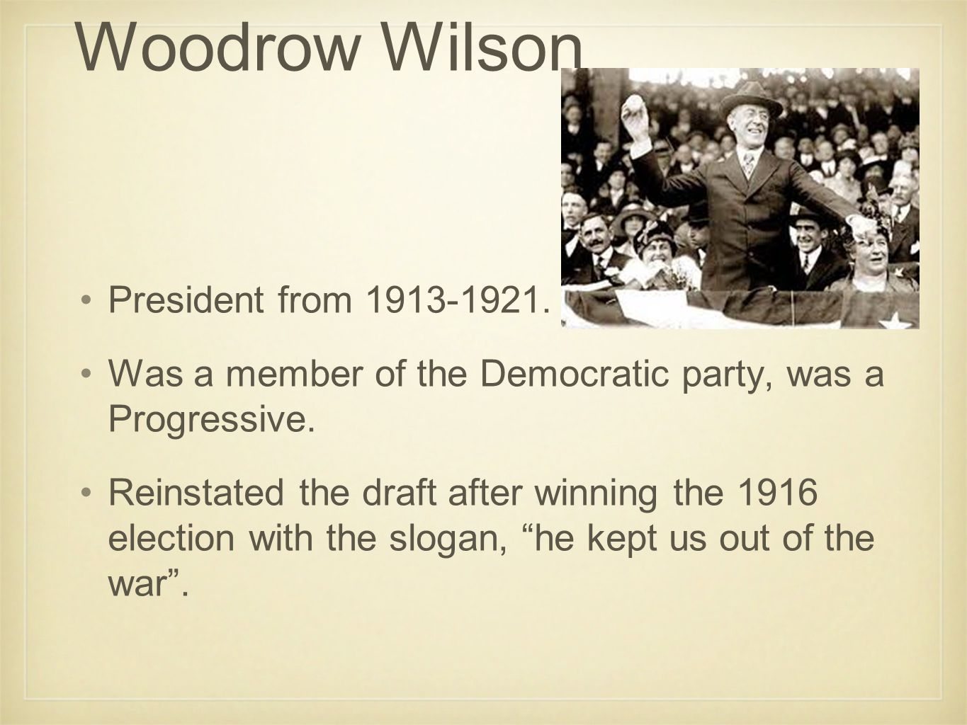 Woodrow Wilson President from 1913-1921. Was a member of the Democratic party, was a Progressive.
