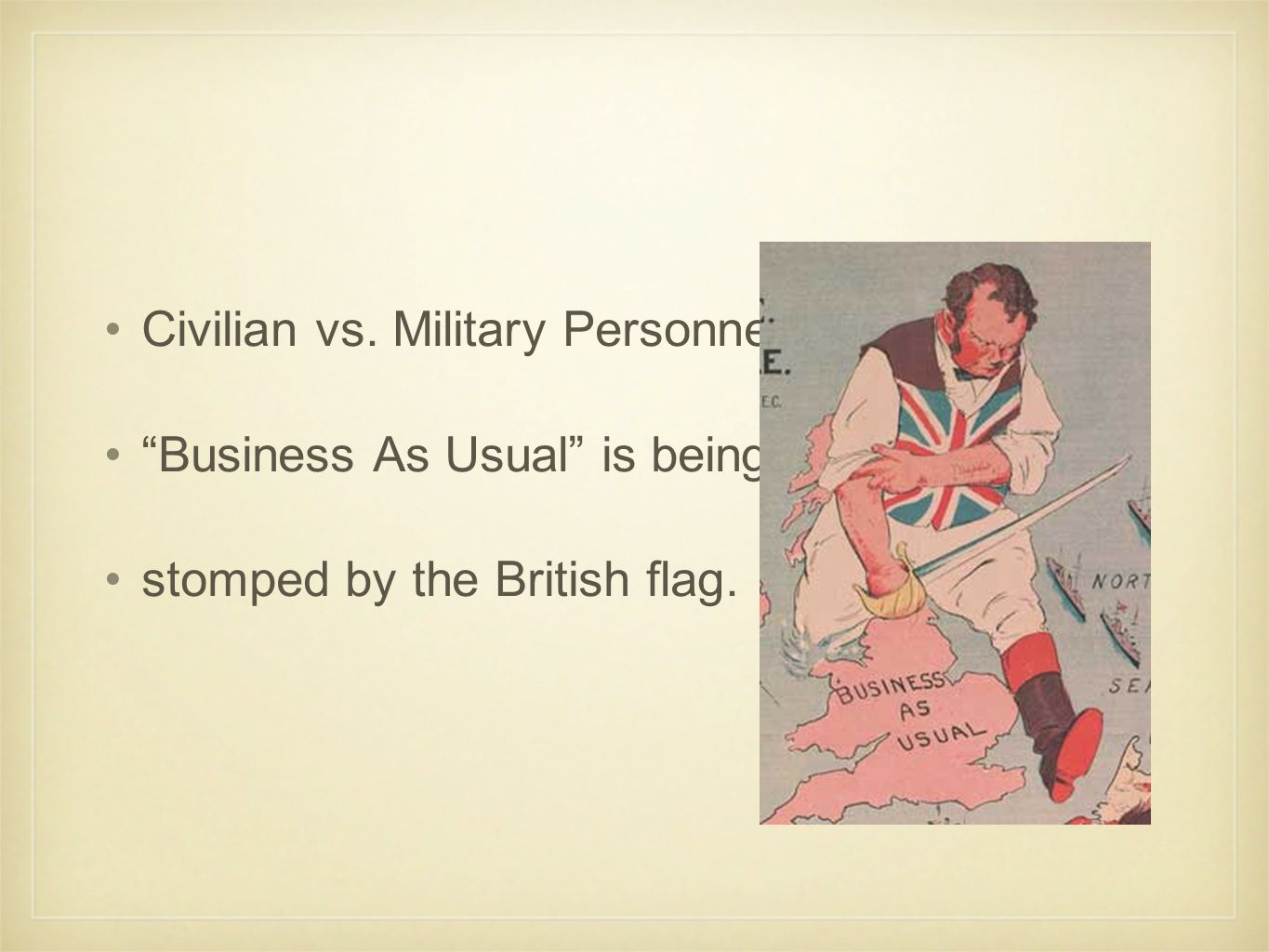 Civilian vs. Military Personnel Business As Usual is being stomped by the British flag.