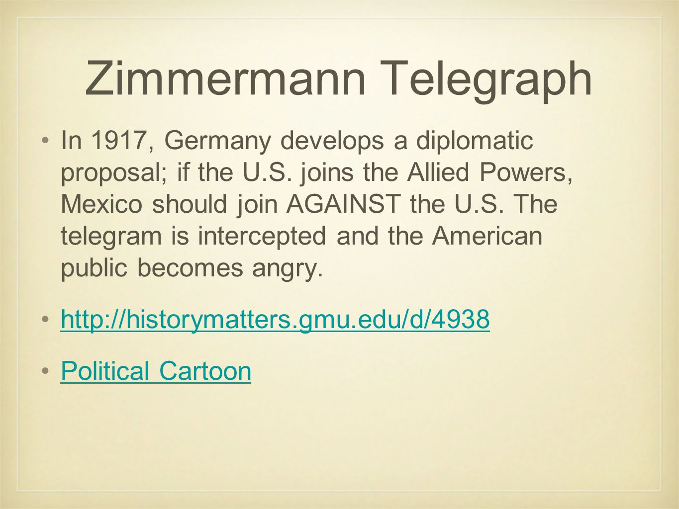 Zimmermann Telegraph In 1917, Germany develops a diplomatic proposal; if the U.S.