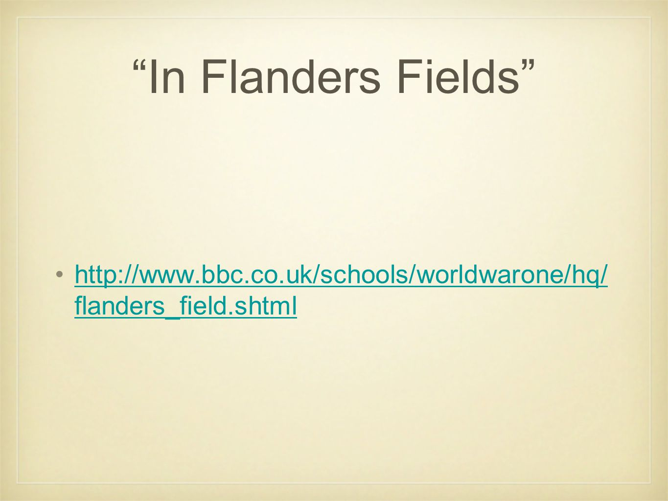 In Flanders Fields http://www.bbc.co.uk/schools/worldwarone/hq/ flanders_field.shtmlhttp://www.bbc.co.uk/schools/worldwarone/hq/ flanders_field.shtml
