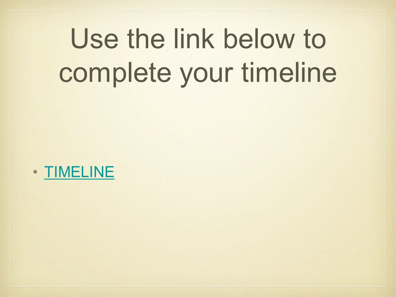 Use the link below to complete your timeline TIMELINE