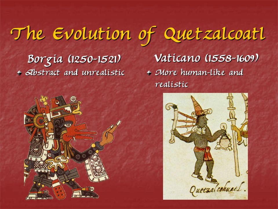 The Evolution of Quetzalcoatl Borgia (1250-1521) Vaticano (1558-1609) Abstract and unrealistic More human-like and realistic
