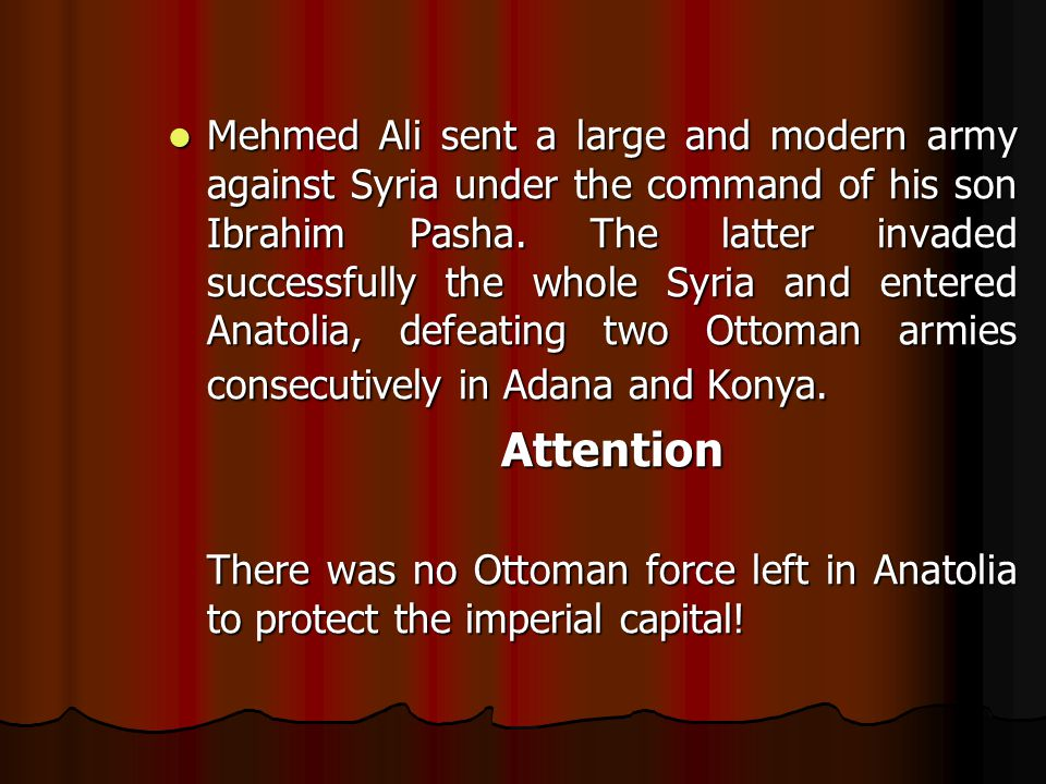 Mehmed Ali sent a large and modern army against Syria under the command of his son Ibrahim Pasha.