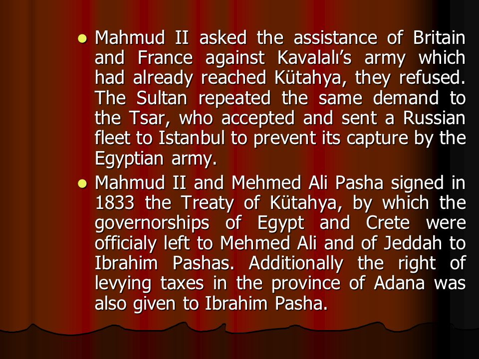 Mahmud II asked the assistance of Britain and France against Kavalalı's army which had already reached Kütahya, they refused.