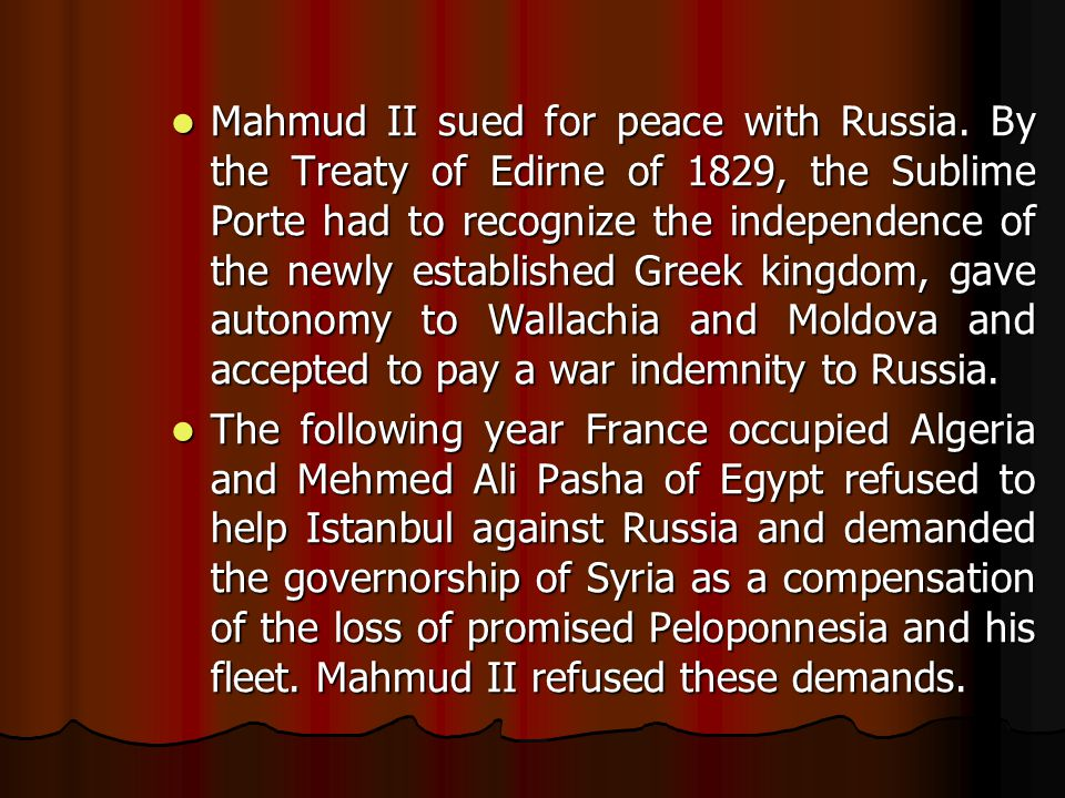 Mahmud II sued for peace with Russia.