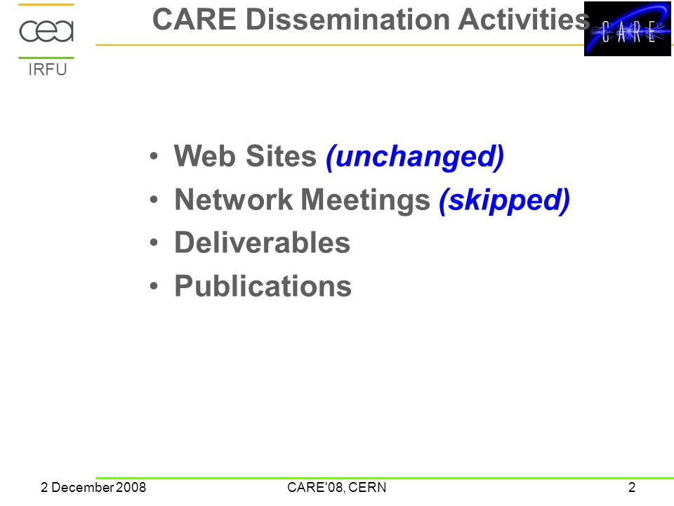 IRFU 2 December 2008CARE 08, CERN2 CARE Dissemination Activities Web Sites (unchanged) Network Meetings (skipped) Deliverables Publications