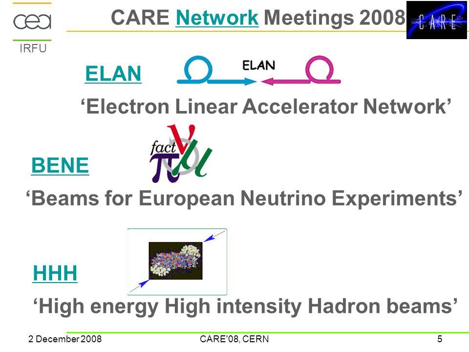 IRFU 2 December 2008CARE 08, CERN5 CARE Network Meetings 2008Network ELAN 'Electron Linear Accelerator Network' BENE 'Beams for European Neutrino Experiments' HHH 'High energy High intensity Hadron beams'