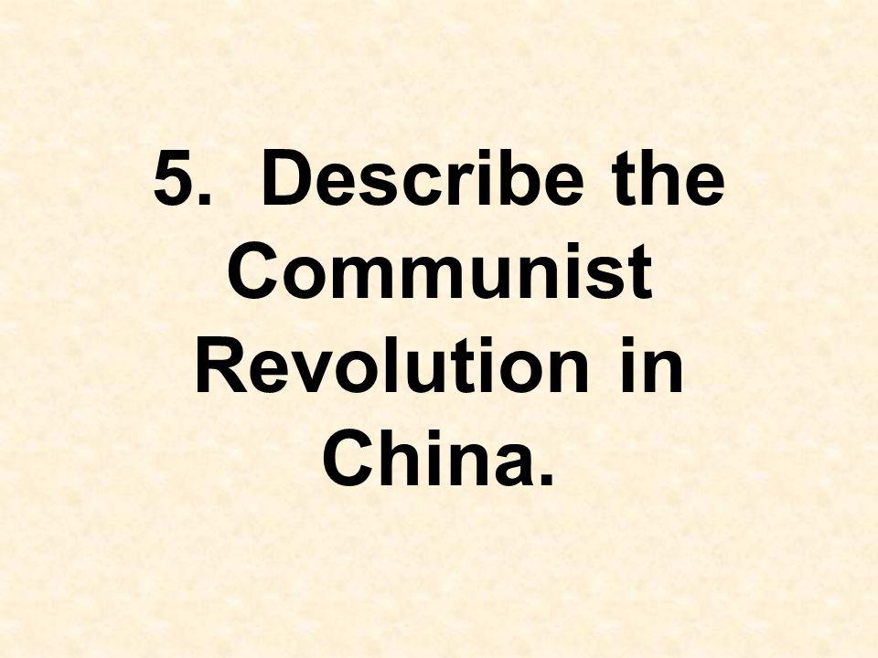 5. Describe the Communist Revolution in China.