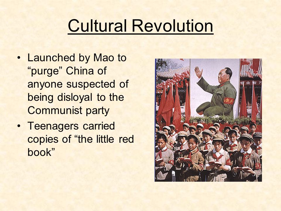 Cultural Revolution Launched by Mao to purge China of anyone suspected of being disloyal to the Communist party Teenagers carried copies of the little red book