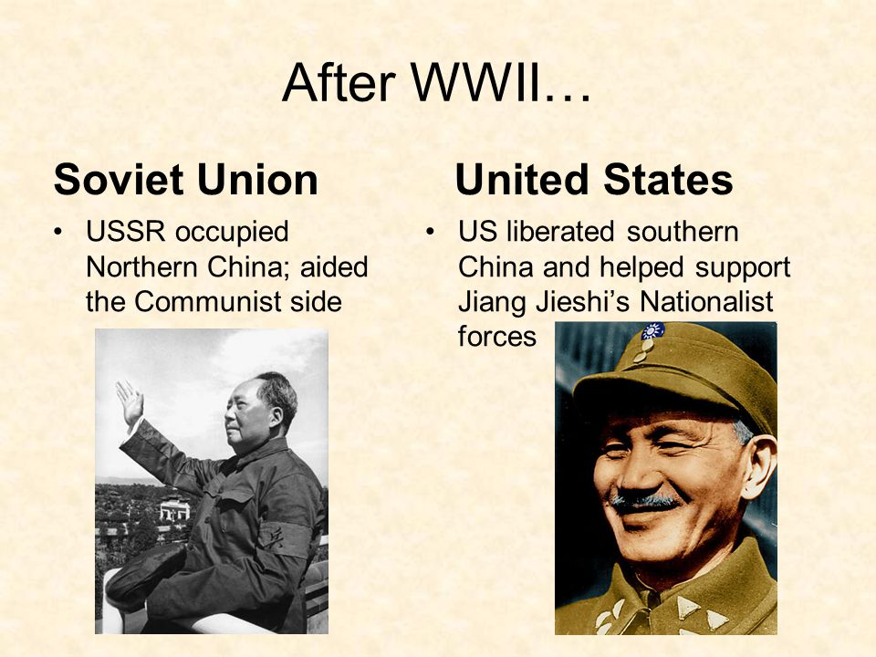 After WWII… Soviet Union USSR occupied Northern China; aided the Communist side United States US liberated southern China and helped support Jiang Jieshi's Nationalist forces