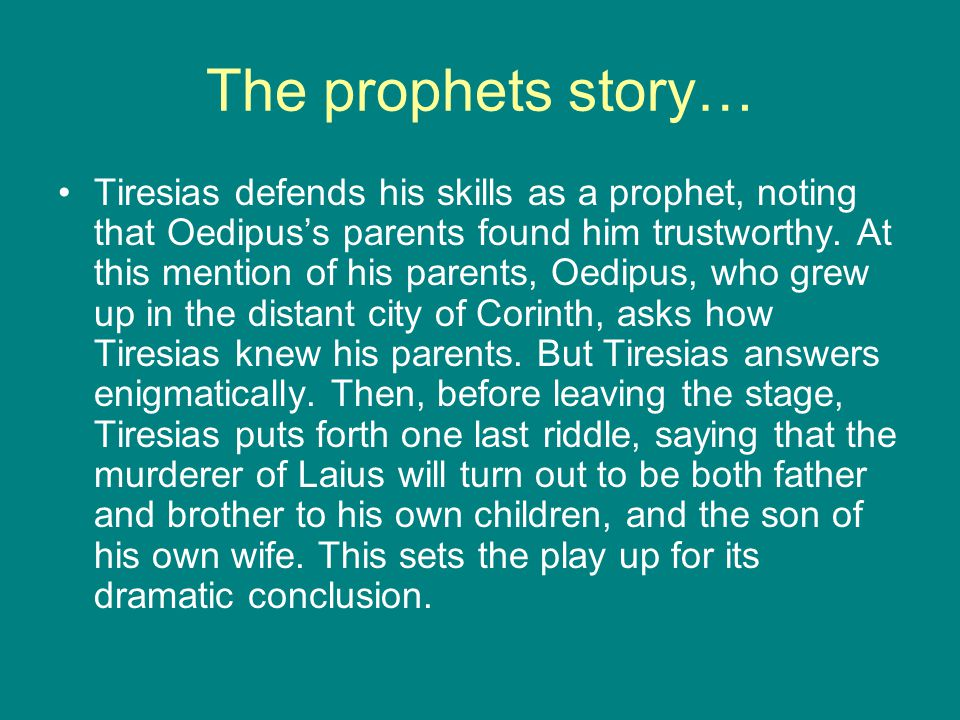 The prophets story… Tiresias defends his skills as a prophet, noting that Oedipus's parents found him trustworthy.