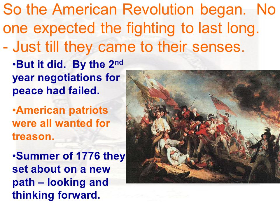 So the American Revolution began. No one expected the fighting to last long.