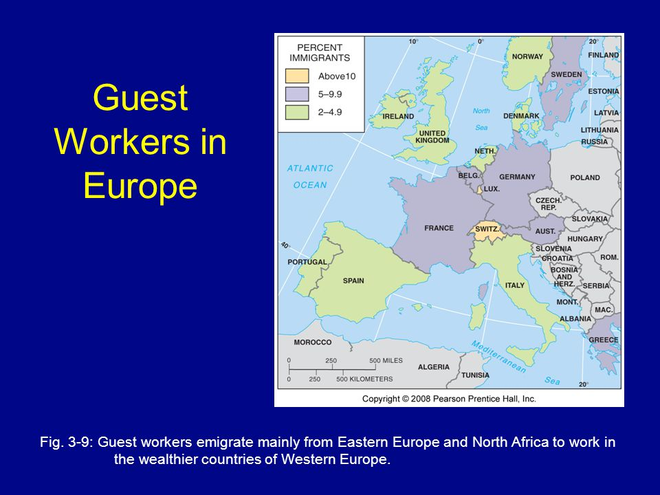 Guest Workers in Europe Fig. 3-9: Guest workers emigrate mainly from Eastern Europe and North Africa to work in the wealthier countries of Western Eur