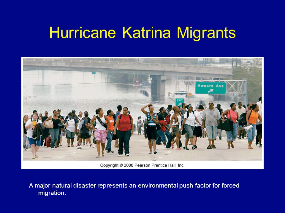 Hurricane Katrina Migrants A major natural disaster represents an environmental push factor for forced migration.