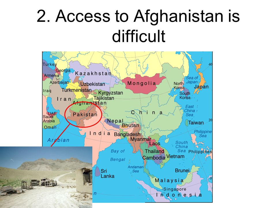 2. Access to Afghanistan is difficult