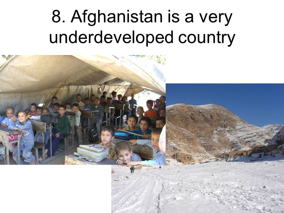 8. Afghanistan is a very underdeveloped country