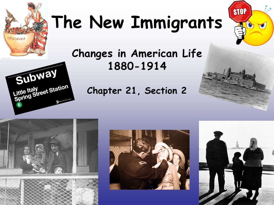 The New Immigrants Changes in American Life 1880-1914 Chapter 21, Section 2
