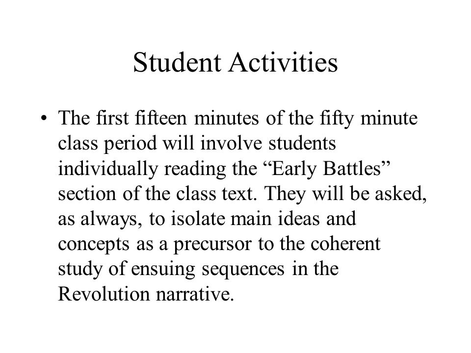 Student Activities The first fifteen minutes of the fifty minute class period will involve students individually reading the Early Battles section of the class text.