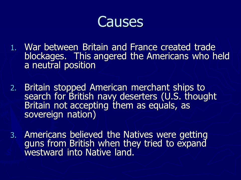 Causes 1. War between Britain and France created trade blockages.