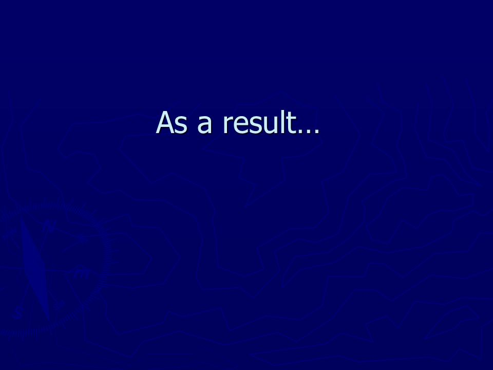 As a result…
