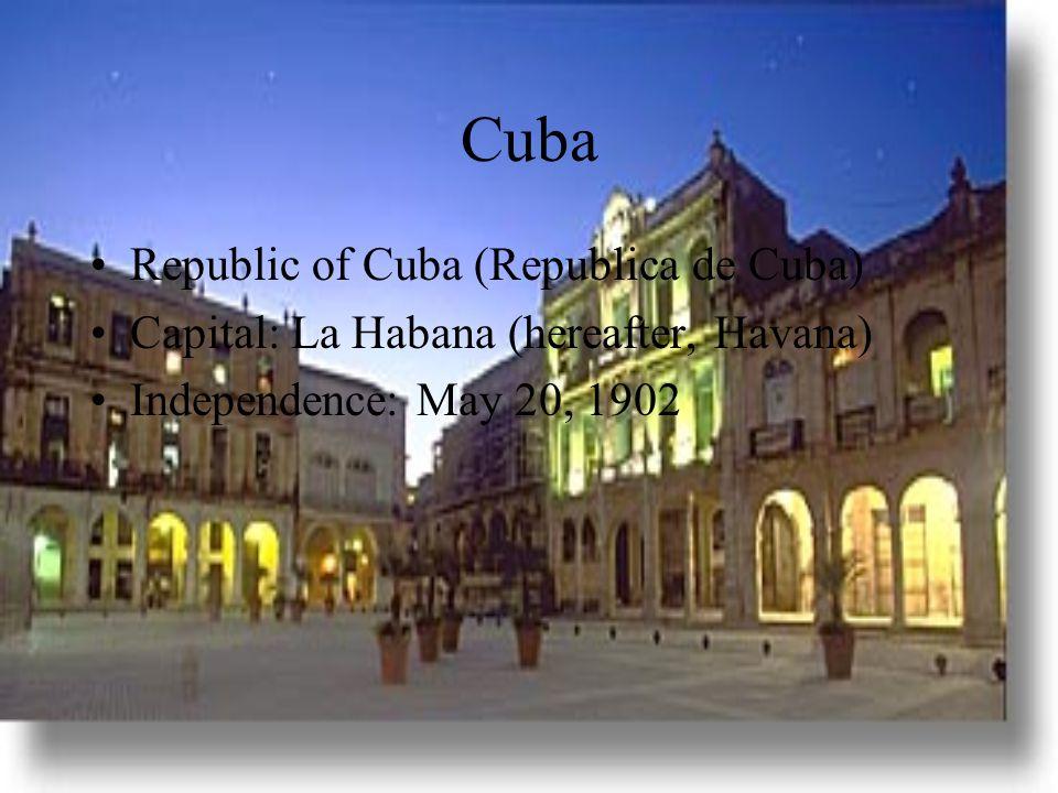 Cuba Republic of Cuba (Republica de Cuba) Capital: La Habana (hereafter, Havana) Independence: May 20, 1902