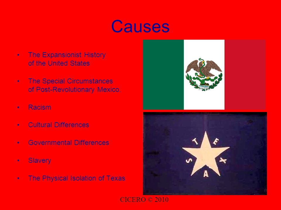 Causes The Expansionist History of the United States The Special Circumstances of Post-Revolutionary Mexico.