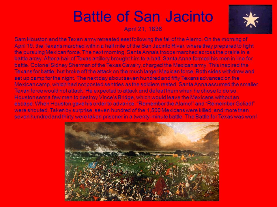 Battle of San Jacinto April 21, 1836 Sam Houston and the Texan army retreated east following the fall of the Alamo.