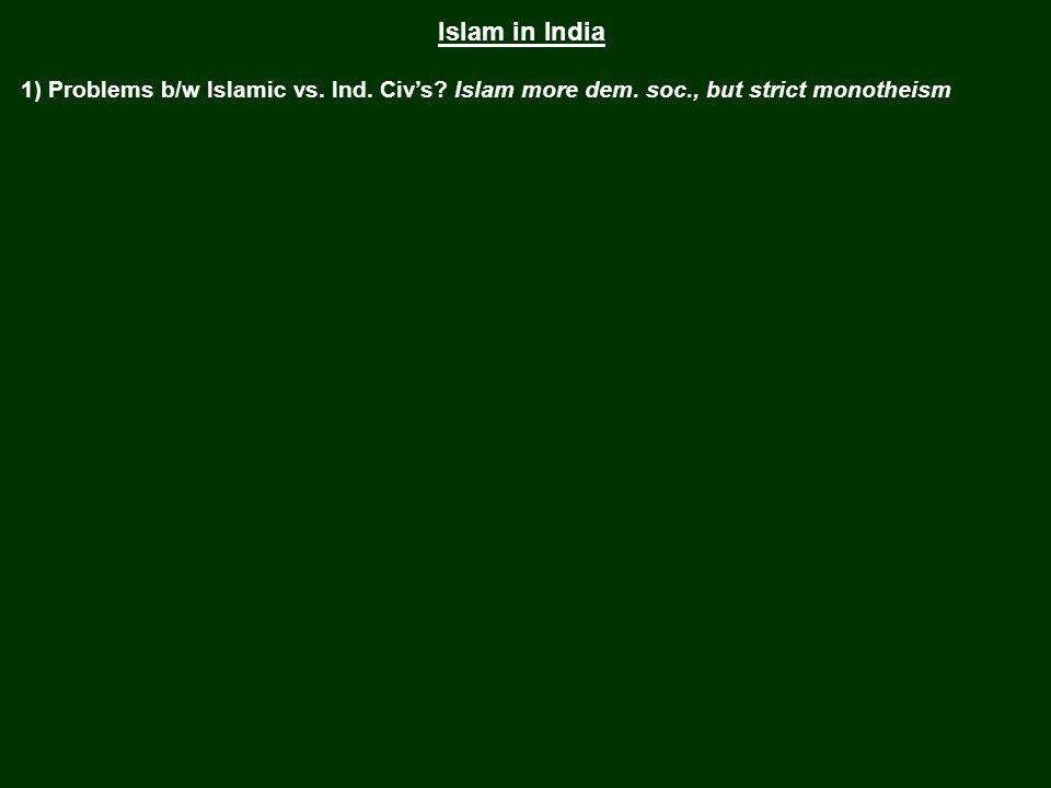 Islam in India 1) Problems b/w Islamic vs. Ind. Civ's