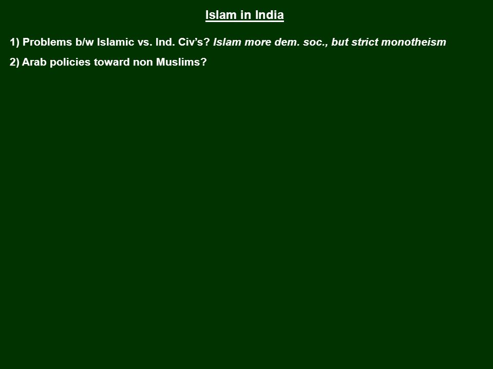 Islam in India 1) Problems b/w Islamic vs. Ind. Civ's Islam more dem. soc., but strict monotheism
