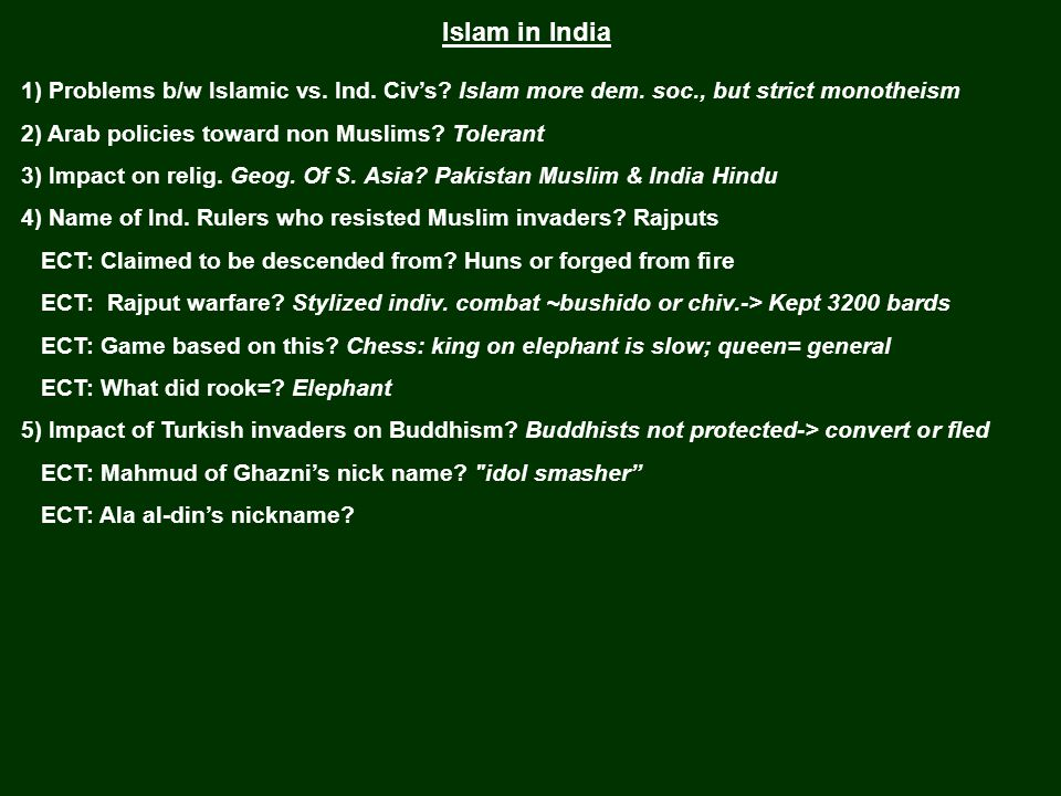 Islam in India 1) Problems b/w Islamic vs. Ind. Civ's? Islam more dem. soc., but strict monotheism 2) Arab policies toward non Muslims? Tolerant 3) Im
