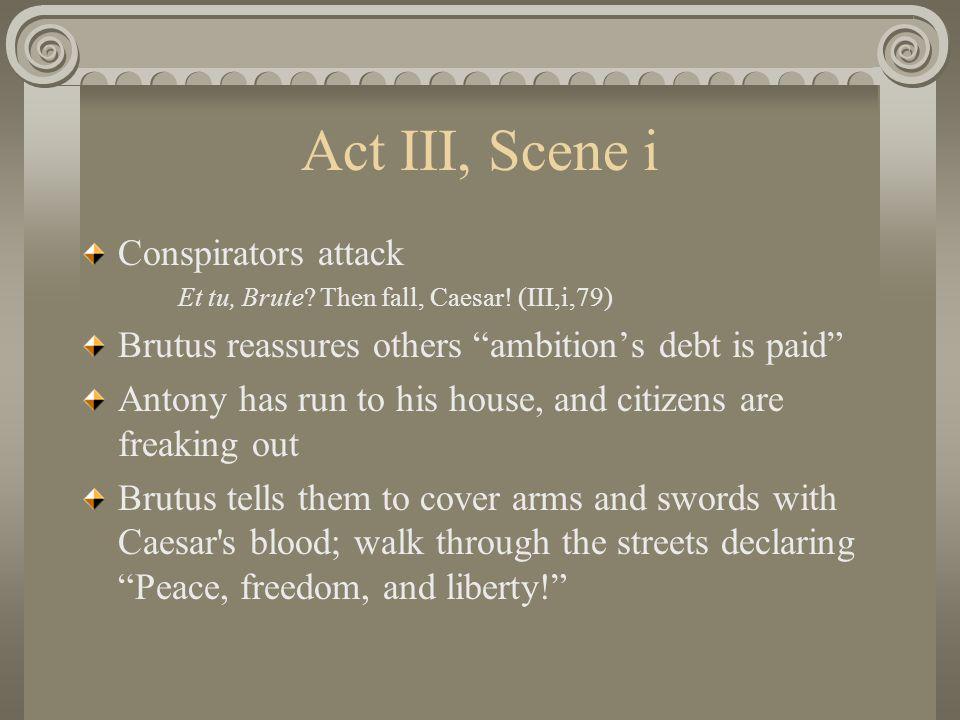 Act III, Scene i Conspirators attack Et tu, Brute.