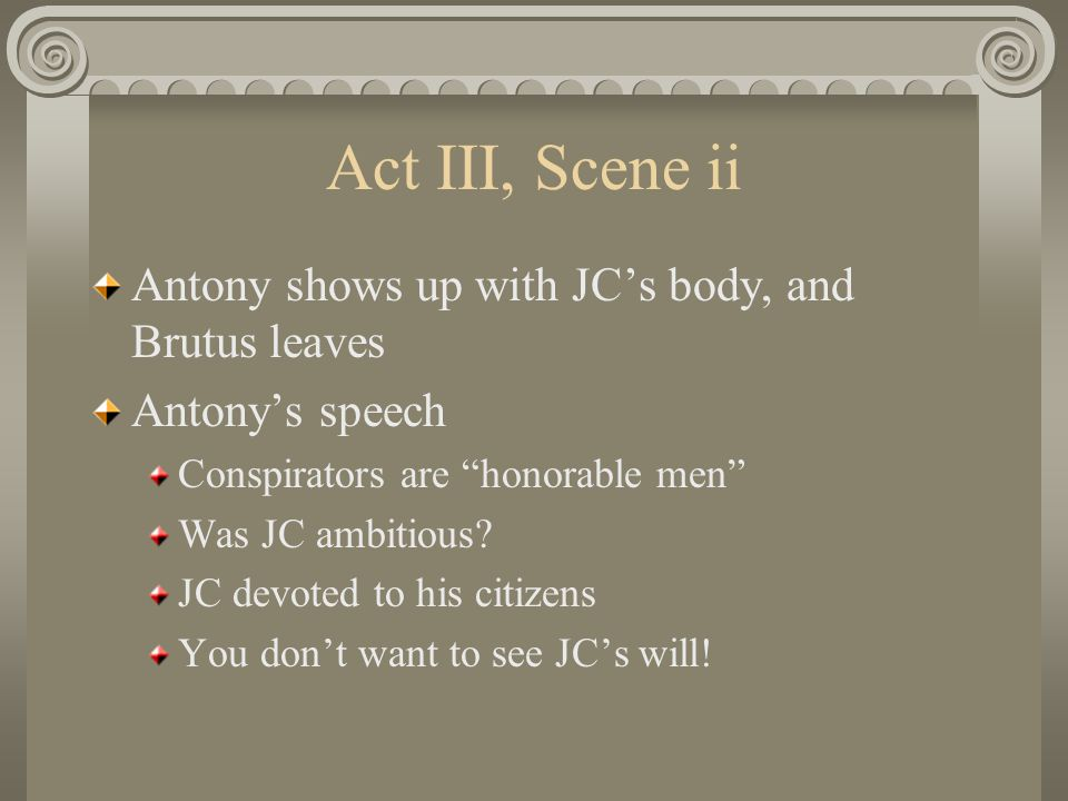 Act III, Scenes ii and iii Mob ready for chaos Octavius has arrived; Brutus and Cassius have fled The mob questions poet named Cinna Same name as a conspirator Cinna pleads they have the wrong guy Tear him for his bad verses Mob heading to houses of conspirators