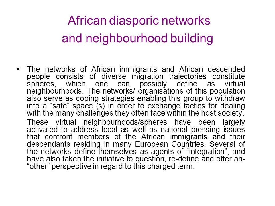 African diasporic networks and neighbourhood building The networks of African immigrants and African descended people consists of diverse migration tr