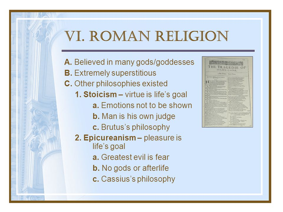 VI. Roman Religion A. Believed in many gods/goddesses B.