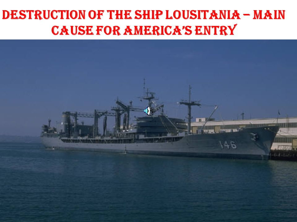 ENTRY OF U.S.A BRITISH liner-ship LOUSITANIA carrying the AMERICAN passengers and cargo was destroyed by GERMANY.