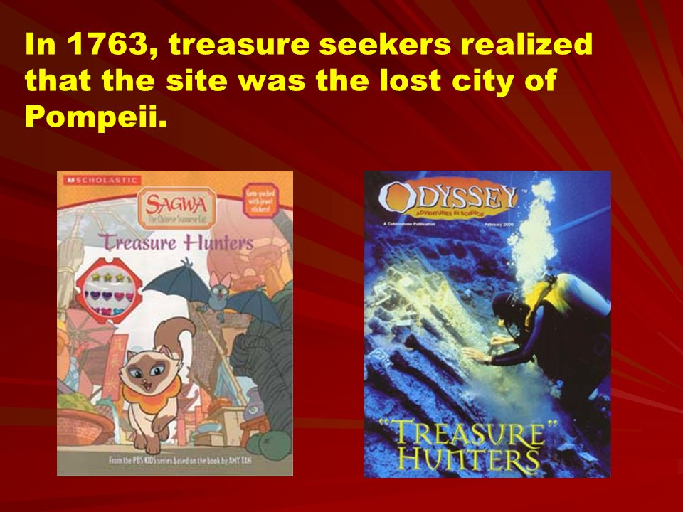 In 1763, treasure seekers realized that the site was the lost city of Pompeii.