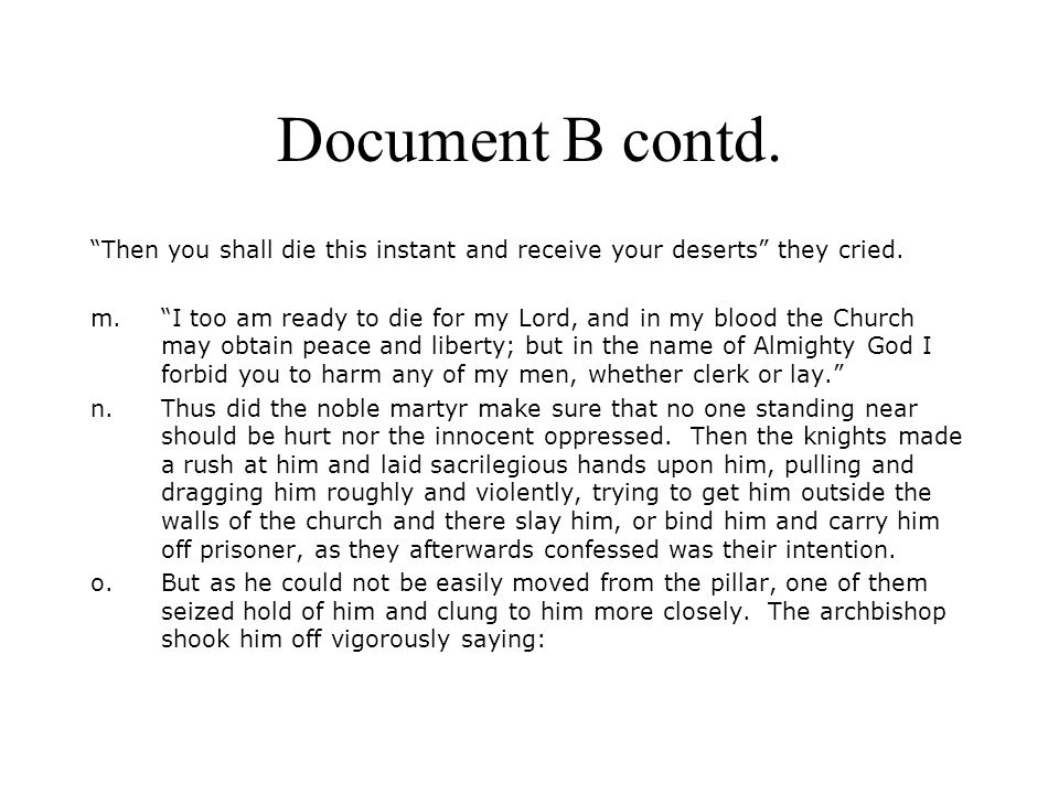 Document B contd. Then you shall die this instant and receive your deserts they cried.