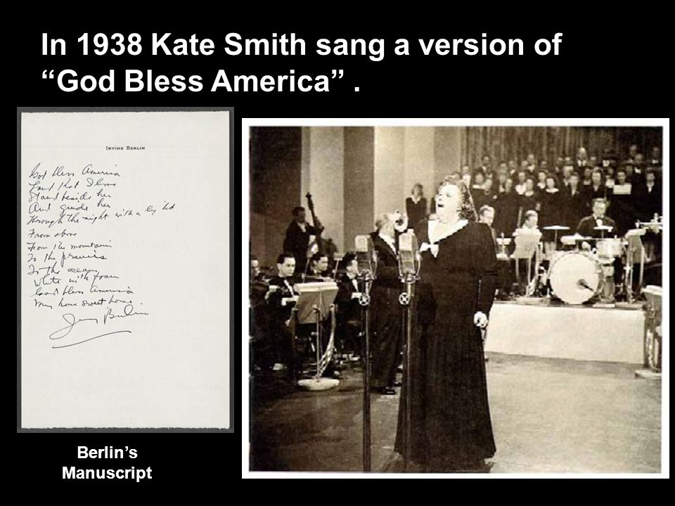 In 1938 Kate Smith sang a version of God Bless America . Berlin's Manuscript