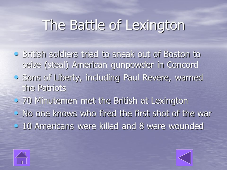 The Battle of Lexington British soldiers tried to sneak out of Boston to seize (steal) American gunpowder in Concord British soldiers tried to sneak o