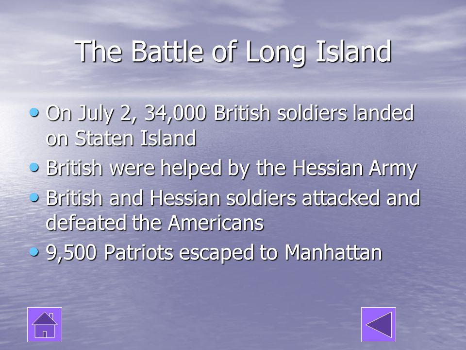 The Battle of Long Island On July 2, 34,000 British soldiers landed on Staten Island On July 2, 34,000 British soldiers landed on Staten Island Britis
