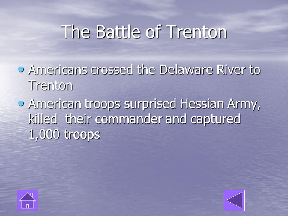 The Battle of Trenton Americans crossed the Delaware River to Trenton Americans crossed the Delaware River to Trenton American troops surprised Hessia