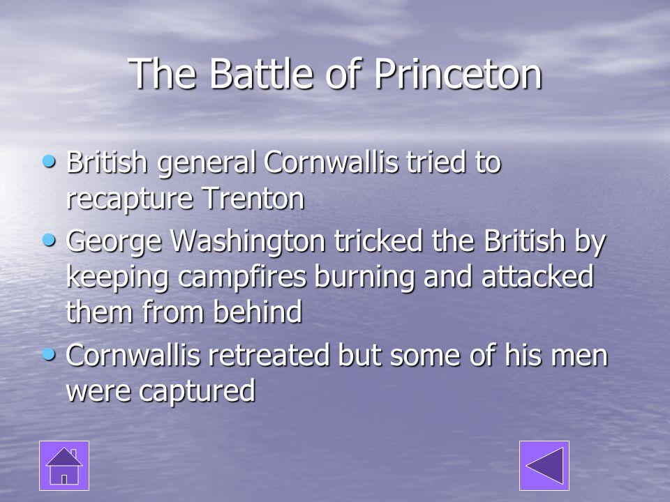 The Battle of Princeton British general Cornwallis tried to recapture Trenton British general Cornwallis tried to recapture Trenton George Washington