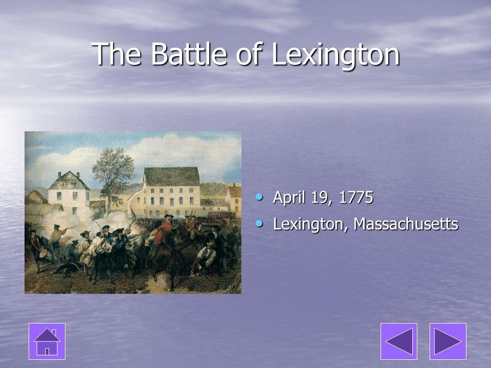 The Battle of Lexington April 19, 1775 April 19, 1775 Lexington, Massachusetts Lexington, Massachusetts