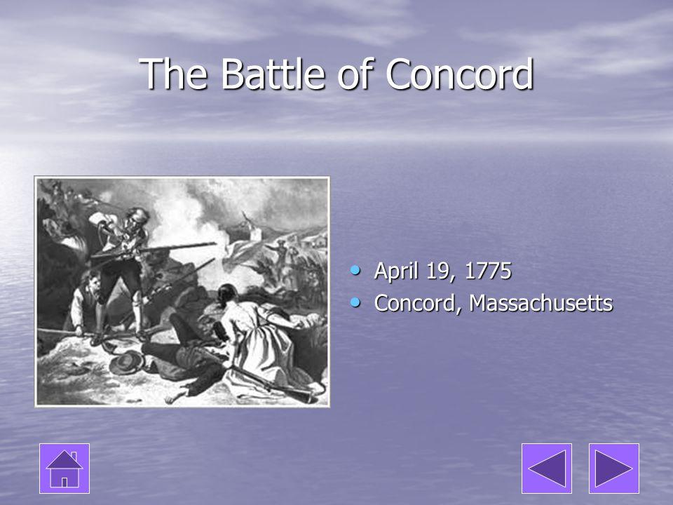 The Battle of Concord April 19, 1775 April 19, 1775 Concord, Massachusetts Concord, Massachusetts
