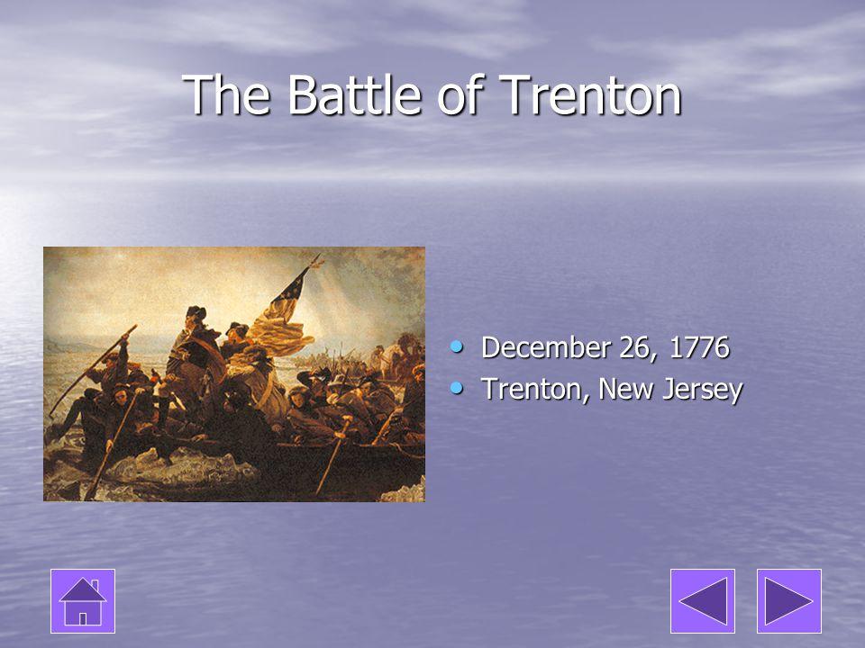 The Battle of Trenton December 26, 1776 December 26, 1776 Trenton, New Jersey Trenton, New Jersey