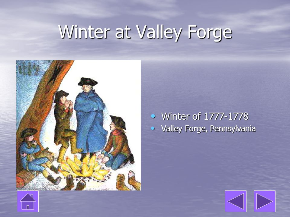 Winter at Valley Forge Winter of 1777-1778 Winter of 1777-1778 Valley Forge, Pennsylvania Valley Forge, Pennsylvania
