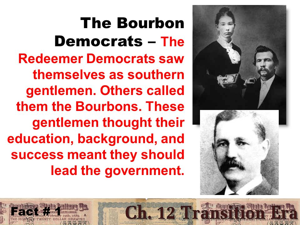 Fact # 1 The Bourbon Democrats – The Redeemer Democrats saw themselves as southern gentlemen.