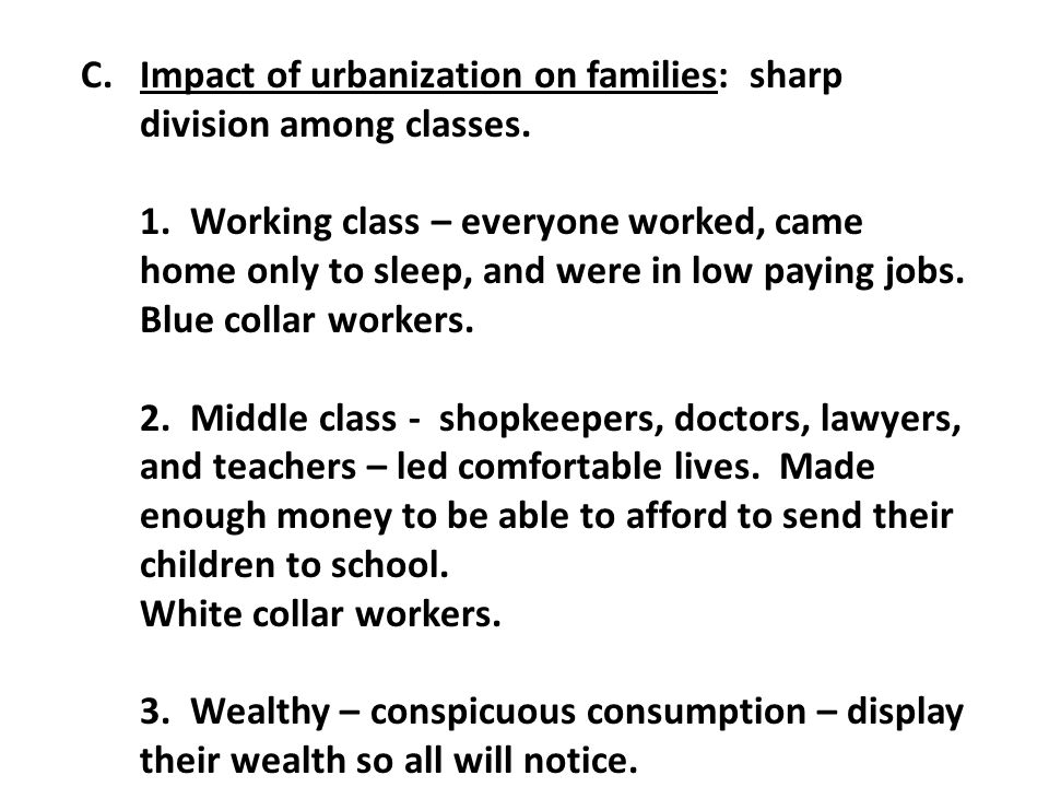 C.Impact of urbanization on families: sharp division among classes.