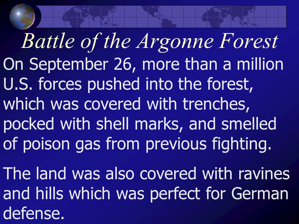 Battle of the Argonne Forest On September 26, more than a million U.S. forces pushed into the forest, which was covered with trenches, pocked with she