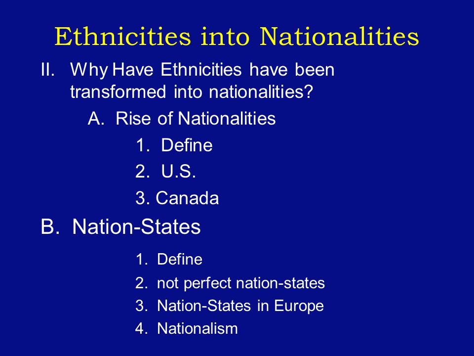 Ethnicities into Nationalities II.Why Have Ethnicities have been transformed into nationalities.